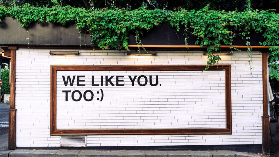 Wall that reads: we like you too